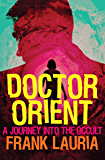 Doctor Orient: A Journey Into the Occult (The Doctor Orient Novels Book 1)