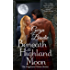 Beneath a Highland Moon: A Scottish Historical Romance (The Highland Moon Series Book 1)
