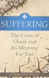 Suffering, the Catholic Answer: The Cross of Christ and Its Meaning for You
