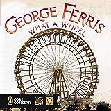 George Ferris, What a Wheel! (Penguin Core Concepts)