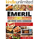 Emeril Everyday 360 Deluxe Air Fryer Oven Cookbook: 1000 Healthy Savory Recipes for Your Emeril Lagasse Power Air Fryer 360 t