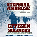Citizen Soldiers: The U.S. Army from the Normandy Beaches to the Bulge to the Surrender of Germany