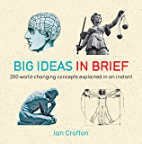Big Ideas in Brief: 200 World-Changing Concepts Explained In An Instant (IN MINUTES) (English Edition)