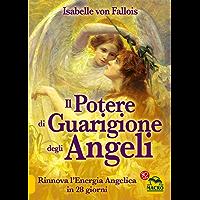 Il Potere di Guarigione degli Angeli: Rinnova l'Energia Angelica in 28 giorni