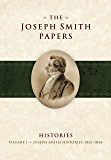 The Joseph Smith Papers: Histories, Volume 1: Joseph Smith Histories, 1832-1844