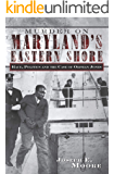 Murder on Maryland's Eastern Shore: Race, Politics and the Case of Orphan Jones (True Crime)