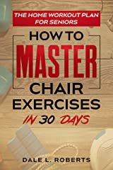 The Home Workout Plan for Seniors: How to Master Chair Exercises in 30 Days (Fitness Short Reads Book 6) Kindle Edition