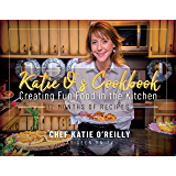 Katie O's Cookbook: Creating Fun Food in the Kitchen