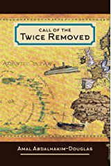 Call of The Twice Removed: The Necessary and Unique Role for the African/Caribbean Muslim  in the Future of the Americas, Europe and Beyond Kindle Edition