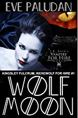J.R. Rain's Vampire for Hire World: Wolf Moon (Kingsley Fulcrum, Werewolf for Hire Book 1)