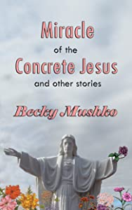 Miracle of the Concrete Jesus and Other Stories