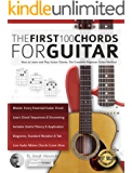 The First 100 Chords for Guitar: How to Learn and Play Guitar Chords: The Complete Beginner Guitar Method (Essential Guitar Methods)