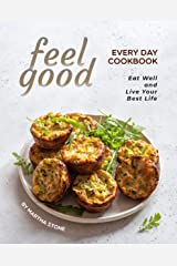 Feel Good Every Day Cookbook: Eat Well and Live Your Best Life Kindle Edition