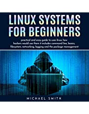 Linux Systems for Beginners: Practical and Easy Guide to Use Linux. How Hackers Would Use Them It Includes Command Line, Basics, Filesystem, Networking, Logging and the Package Management