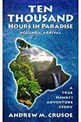 Ten Thousand Hours in Paradise: Arrival (True Hawaii Book 1) Kindle Edition