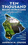 Ten Thousand Hours in Paradise: Arrival (True Hawaii Book 1)