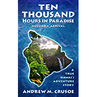 Ten Thousand Hours in Paradise: Arrival (True Hawaii Book 1) (English Edition)