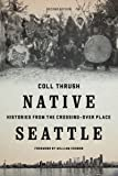 Native Seattle: Histories from the Crossing-Over Place, Second Edition (Weyerhaeuser Environmental Books)