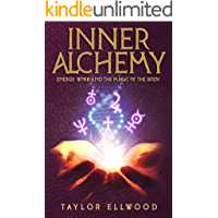 Inner Alchemy: Energy Work and the Magic of the Body (How Inner Alchemy Works Book 1)