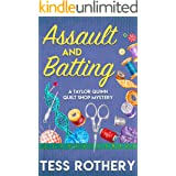 Assault and Batting: A Small Town Cozy Mystery (The Taylor Quinn Quilt Shop Mysteries Book 1)