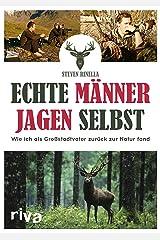 Echte Männer jagen selbst: Wie ich als Großstadtvater zurück zur Natur fand (German Edition) Kindle Edition