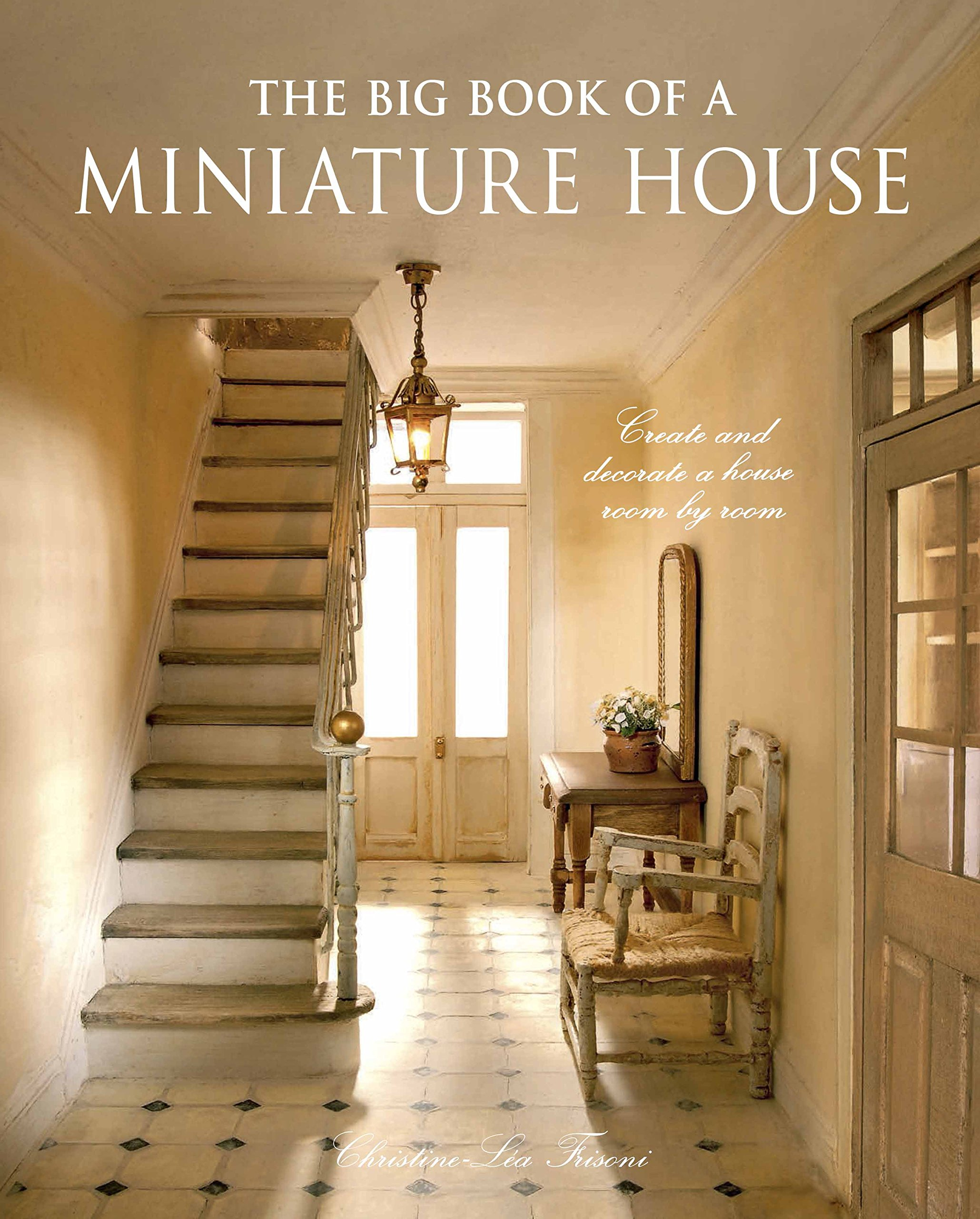 Big Book Of A Miniature House  Create And Decorate A House Room By Room