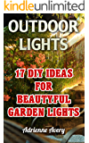 Outdoor Lights: 17 DIY Ideas For Beautyful Garden Lights: (Handbuilt Home, DIY Projects, DIY Crafts, DIY Books)