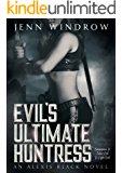 Evil's Ultimate Huntress: A Vampire Urban Fantasy (Alexis Black: Book Two 2)