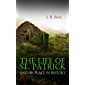 The Life of St. Patrick and His Place in History
