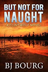 But Not For Naught: A Clint Wolf Novel (Clint Wolf Mystery Series Book 5)