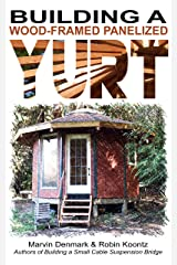 Building a Wood-Framed Panelized Yurt Kindle Edition