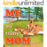 Me and My Fluffy Mom: The Sweet Children's Story of a Little Fox and Her Mommy Going on an Adventure in the Forest