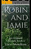 Robin and Jamie 17 (An Original Fairytale Book 2)