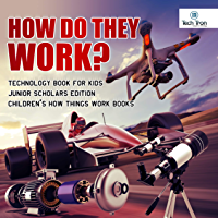 How Do They Work? Telescopes, Electric Motors, Drones and Race Cars | Technology Book for Kids Junior Scholars Edition | Children's How Things Work Books