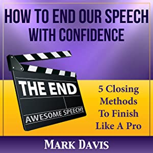 How To End our Speech with Confidence: 5 Closing Methods to Finish Like A Pro