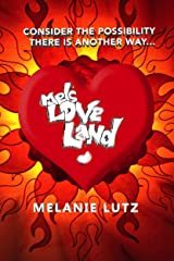 Mels Love Land: Consider the Possibility There is Another Way Kindle Edition