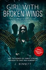 Girl With Broken Wings: The Complete Series Box Set of Five Novels and Two Novellas Kindle Edition