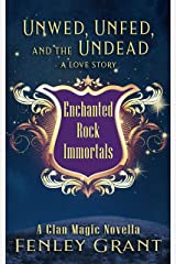 Unwed, Unfed, and the Undead: A Love Story: An Enchanted Rock Immortals Novella Kindle Edition