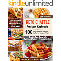 Keto Chaffle Recipes Cookbook: 100 Mouth-watering Ketogenic Waffles to Help Lose Weight and Live Healthier. Quick and…