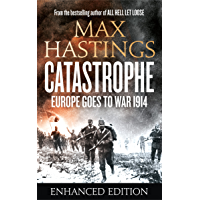 Catastrophe (Enhanced Edition): Europe Goes to War 1914 (English Edition)