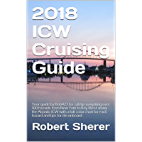 2018 ICW Cruising Guide: Your guide by Bob423 for safely navigating over 100 hazards from New York to Key West along the Atlantic ICW with a full color chart for each hazard and tips for life onboard