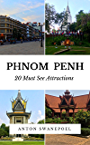 Phnom Penh: 20 Must See Attractions (Cambodia Book 5)