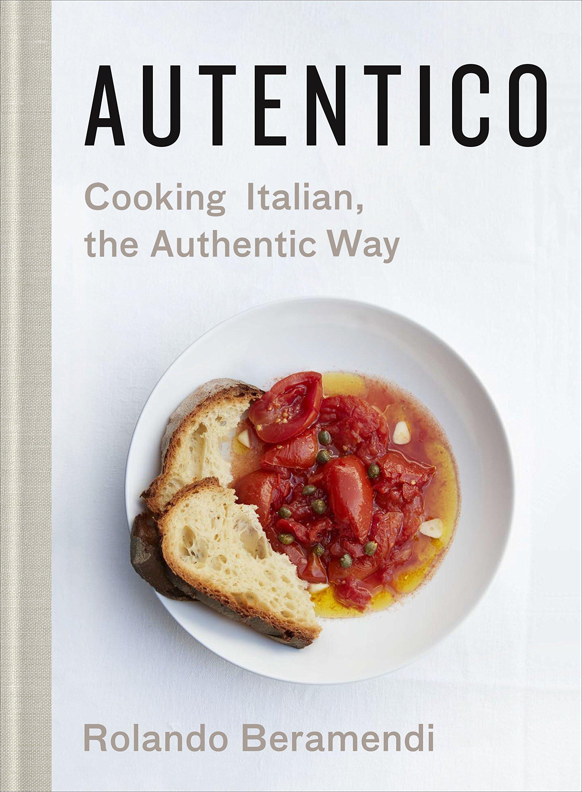 Autentico: Cooking Italian, The Authentic Way: Rolando Beramendi, Laurie  Frankel, Rebekah Peppler: 9781250124975: Amazon: Books