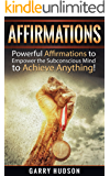 Affirmations: Powerful Affirmations to Empower the Subconscious Mind to Achieve Anything (Motivation, Manifest, Law of Attraction, Positive Affirmations, ... Thinking, Self Confidence, Self Esteem)