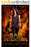 Bad Intention: An Uncanny Kingdom Urban Fantasy (Uncanny Ink Book 4)