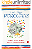 How to Hug a Porcupine: 101 Ways to Love The Most Difficult People in Your Life Book