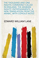 The Thousand and One Nights: Commonly Called in England, The Arabian Nights' Entertainments : a New Translation from the Arabic, with Copious Notes Kindle Edition