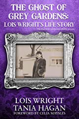 The Ghost of Grey Gardens: Lois Wright's Life Story: The True Story of an Improbable Person Kindle Edition