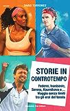 Storie in controtempo: Federer, Ivanisevic, Serena, Kournikova e... Viaggio senza limiti tra gli eroi del tennis (Sport.doc)