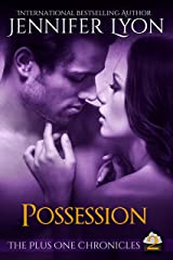 Possession (The Plus One Chronicles Book 2) Kindle Edition